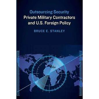 Outsourcing Security - Private Military Contractors and U.S. Foreign P