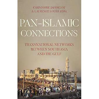 Pan Islamic Connections - Transnational Networks Between South Asia an