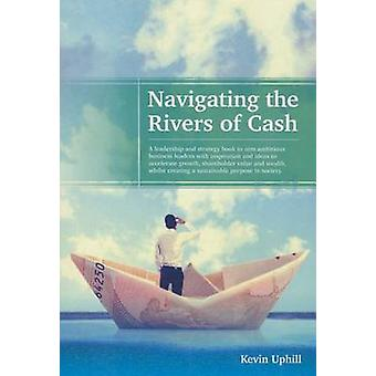 Navigating the Rivers of Cash - A Leadership and Strategy Book to Arm