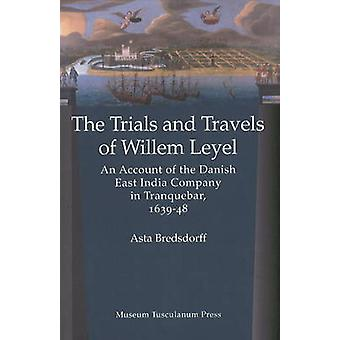 Trials and Travels of Willem Leyel - An Account of the Danish East Ind