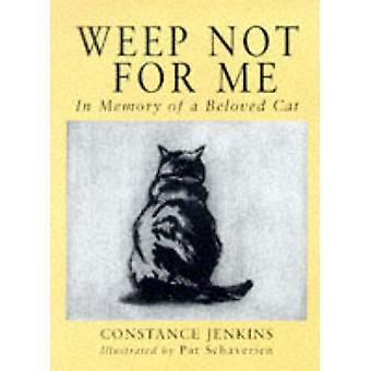 Weep Not for Me - In Memory of a Beloved Cat by Constance Jenkins - Pa