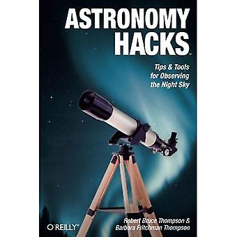 Astronomy Hacks: Tips and Tools for Observing the Night Sky (Hacks)