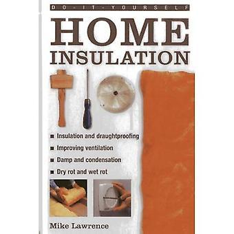 Gör det själv hem isolering: En praktisk Guide till isolerande och Draughtproofing ditt hem, samt att förbättra...