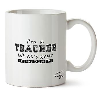 Hippowarehouse I'm A Teacher What's  Your Superpower? Printed Mug Cup Ceramic 10oz