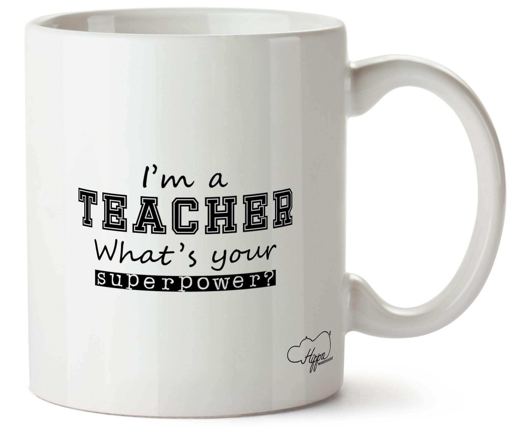 Hippowarehouse I'm A Teacher What's  Your Superpower? Printed Mug Cup Ceramic 10oz