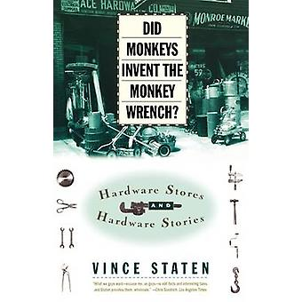 Did Monkeys Invent the Monkey Wrench Hardware Stores and Hardware Stories by Staten & Vince