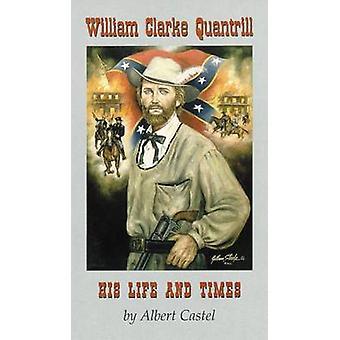 William Clarke Quantrill hans liv og tidspunkter af Castel & Albert
