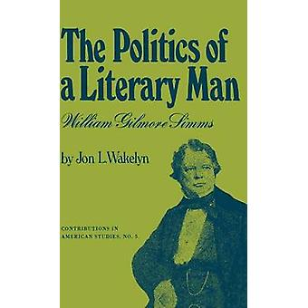 The Politics of a Literary Man William Gilmore SIMMs by Wakelyn & Jon L.