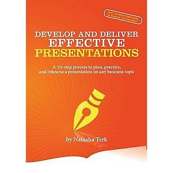 Utvikle og levere effektive presentasjoner en 10Step prosess for å planlegge praksis og øve inn en presentasjon på noen Business tema av Terk & Natasha