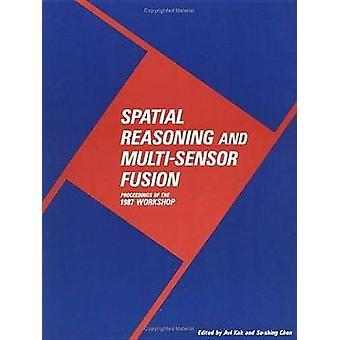 Spatial Reasoning and MultiSensor Fusion Proceedings of the 1987 Workshop by Kak & Avinash C.