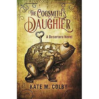 The Cogsmiths Daughter Desertera 1 by Colby & Kate M