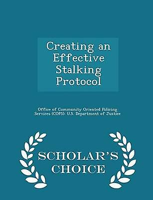 Creating an Effective Stalking Protocol  Scholars Choice Edition by Office of Community Oriented Policing Se