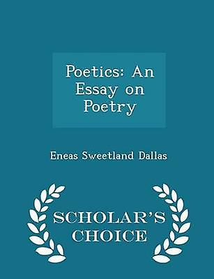 Poetics An Essay on Poetry  Scholars Choice Edition by Dallas & Eneas Sweetland
