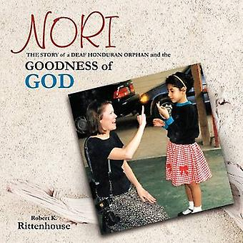 Nori The Story of a Deaf Honduran Orphan and the Goodness of God by Rittenhouse & Robert K.