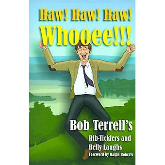 Haw Haw Haw Whooee The Best of Bob Terrells RibTicklers and Belly Laughs by Terrell & Bob