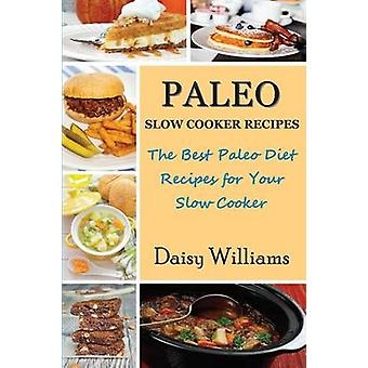 Paleo Slow Cooker Recipes The Best Paleo Diet Recipes for Your Slow Cooker by Williams & Daisy