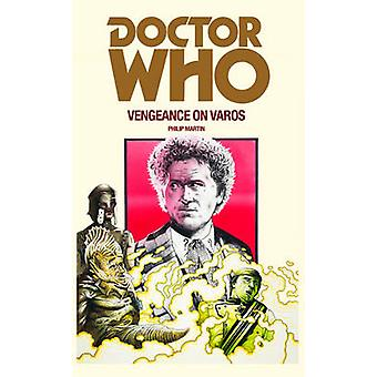 Doctor Who - Vengeance on Varos by Philip Martin - 9781785940408 Book