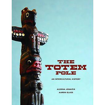 O Totem Pole-uma história intercultural por Aldona Jonaitis-Aaron G