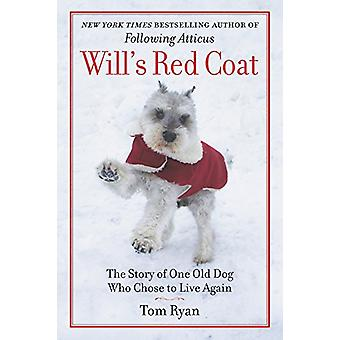 Will's Red Coat - The Story of One Old Dog Who Chose to Live Again by