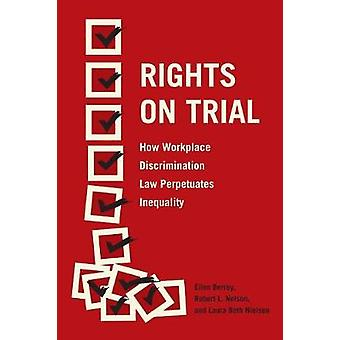 Rights on Trial - How Workplace Discrimination Law Perpetuates Inequal