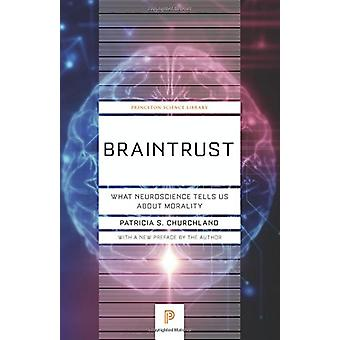 Braintrust - What Neuroscience Tells Us about Morality by Patricia S.