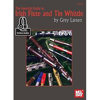Essential Guide to Irish Flute and Tin Whistle by Grey E Larsen - 978