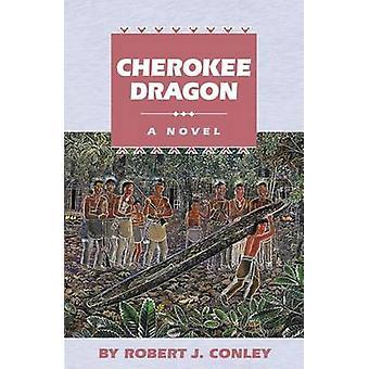 Cherokee Dragon by Robert J. Conley - 9780806133706 Book