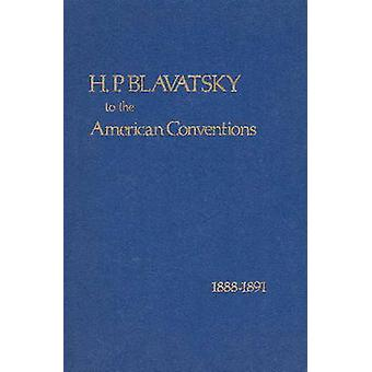 H. P. Blavatsky to the American Conventions - 1888-1891 by H. P. Blav