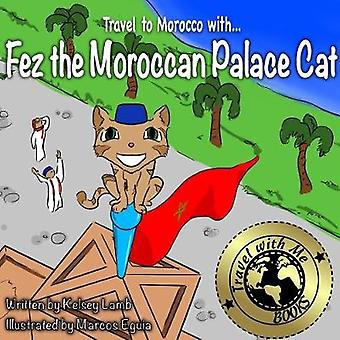 Fez the Moroccan Palace Cat by Kelsey Lamb - 9781387012077 Book