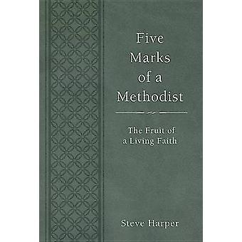 Five Marks of a Methodist - The Fruit of a Living Faith by Steve Harpe