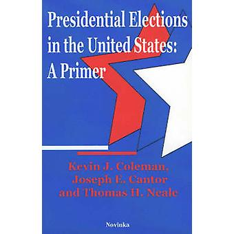 Presidential Elections in the United States - A Primer by Kevin J. Col