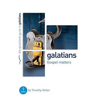 Galatians - Gospel Matters - Seven Studies for Groups or Individuals by