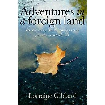 Adventures in a Foreign Land - Discovering Jesus' Compassion for the M