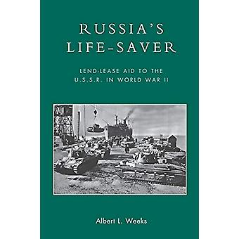 Russia's Life-Saver - Lend-Lease Aid to the U.S.S.R. in World War II b