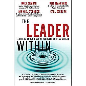 The Leader Within - Learning Enough About Yourself to Lead Others by C