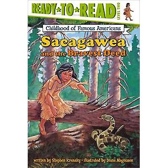 Sacagawea and the Bravest Deed by Stephen Krensky - Diana Magnuson -