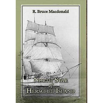 North Star of Herschel Island  The Last Canadian Arctic Fur Trading Ship. by MacDonald & R. Bruce