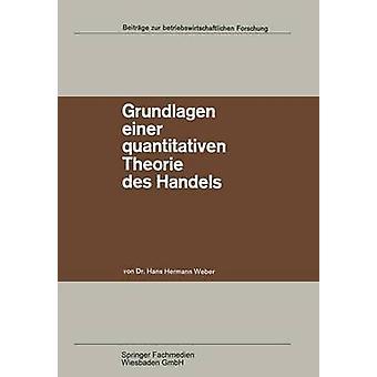 Grundlagen einer quantitativen Theorie des Handels Zugleich ein Beitrag zur Theorie mehrstufiger Marktformen de Weber et Hans Hermann