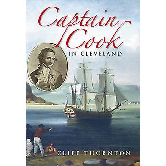 Captain Cook in Cleveland by Cliff Thornton - 9780752439952 Book