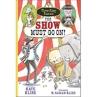 The Show Must Go on! by Kate Klise - M. Sarah Klise - 9781616204068 B