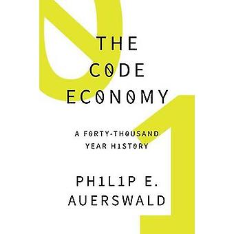 De Code Economy door Auerswald & Philip E. Universitair Hoofddocent en 20132014 Presidential Fellow & School of Public Policy & George Mason University