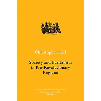 Society and Puritanism in Prerevolutionary England by Christopher Hill
