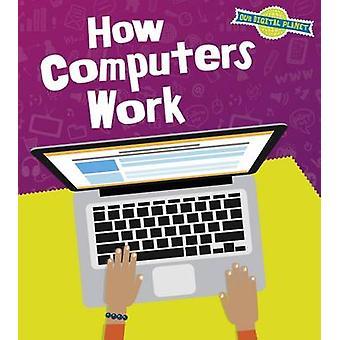 How Computers Work by Ben Hubbard
