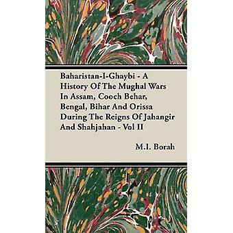 BaharistanIGhaybi  A History of the Mughal Wars in Assam Cooch Behar Bengal Bihar and Orissa During the Reigns of Jahangir and Shahjahan  Vol I by Borah & M. I.