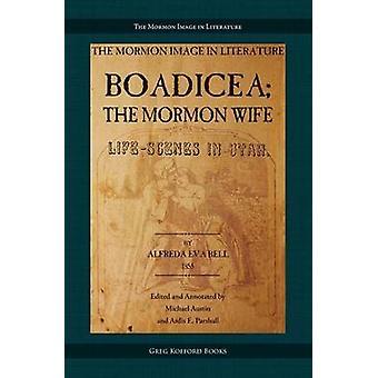Boadicea the Mormon Wife Life Scenes in Utah by Bell & Alfreda Eva