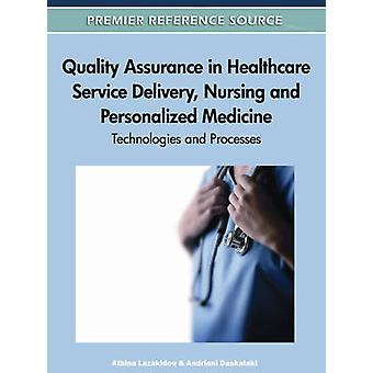 Quality Assurance in Healthcare Service Delivery Nursing and Personalized Medicine Technologies and Processes by Lazakidou & Athina