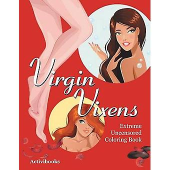 Virgin Vixens Extreme Uncensored Coloring Book by Activibooks