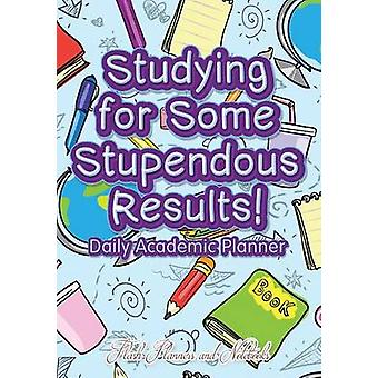 Studying For Some Stupendous Results Daily Academic Planner by Flash Planners and Notebooks