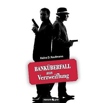 Bankberfall aus Verzweiflung by Heinz D. Kaufmann