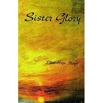 Sister Glory by Meyer & Ellen Hope